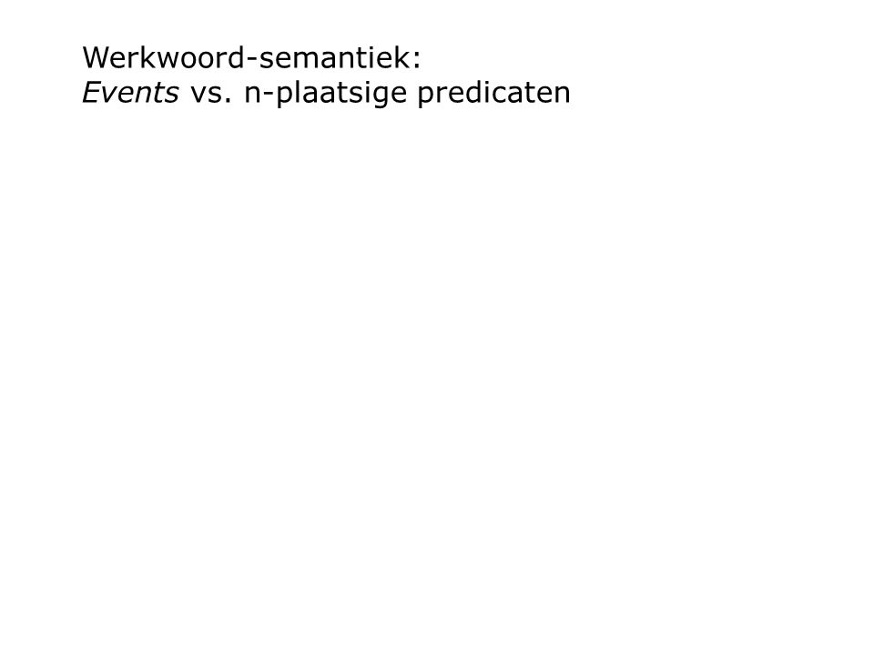 Werkwoord-semantiek: Events vs. n-plaatsige predicaten
