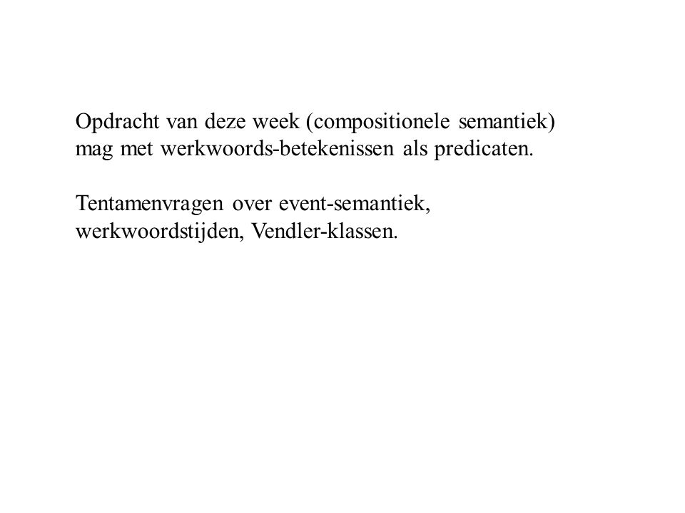 Opdracht van deze week (compositionele semantiek) mag met werkwoords-betekenissen als predicaten.