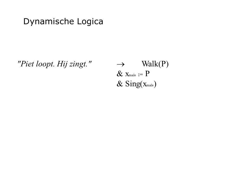 Dynamische Logica Piet loopt. Hij zingt.  Walk(P) & x male := P & Sing(x male )