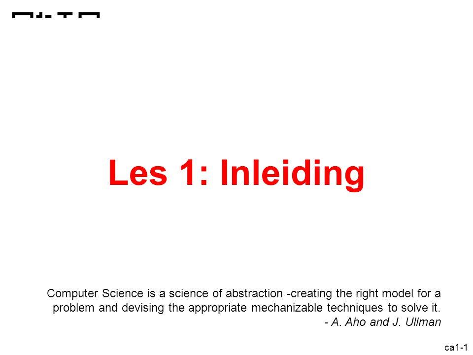 ca1-32 Lagen Toepassingsprogramma's Hoog-niveauprogrammeertalen Machinetaal Datapad + Controlepad RTL-niveau Poortnetwerken Transistors en verbindingen Micro-architectuur