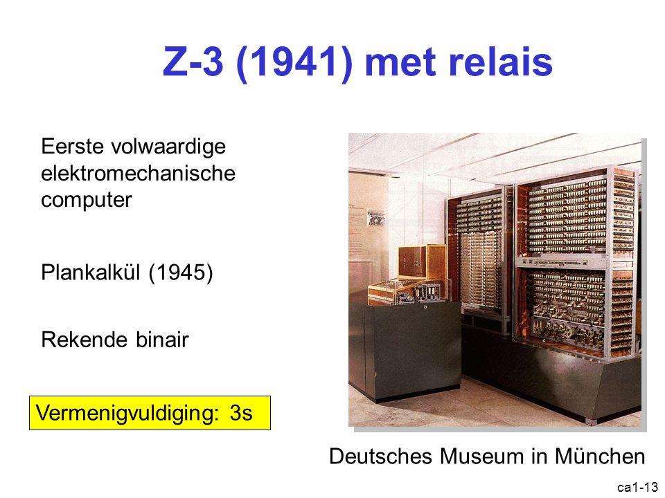 ca1-13 Z-3 (1941) met relais Deutsches Museum in München Vermenigvuldiging: 3s Eerste volwaardige elektromechanische computer Plankalkül (1945) Rekende binair