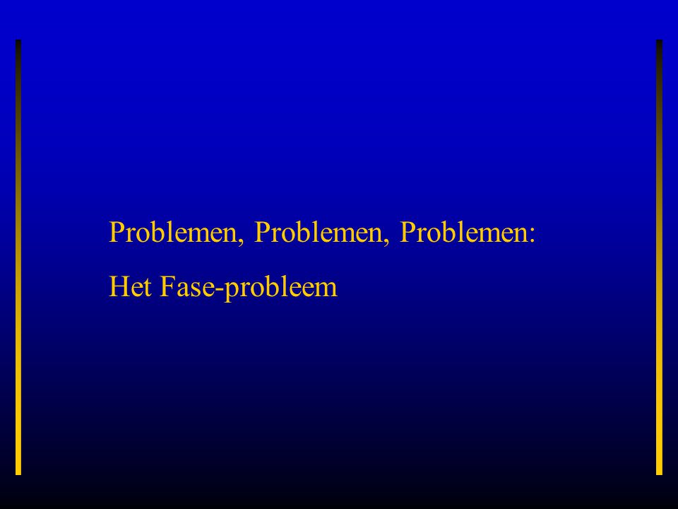 Problemen, Problemen, Problemen: Het Fase-probleem