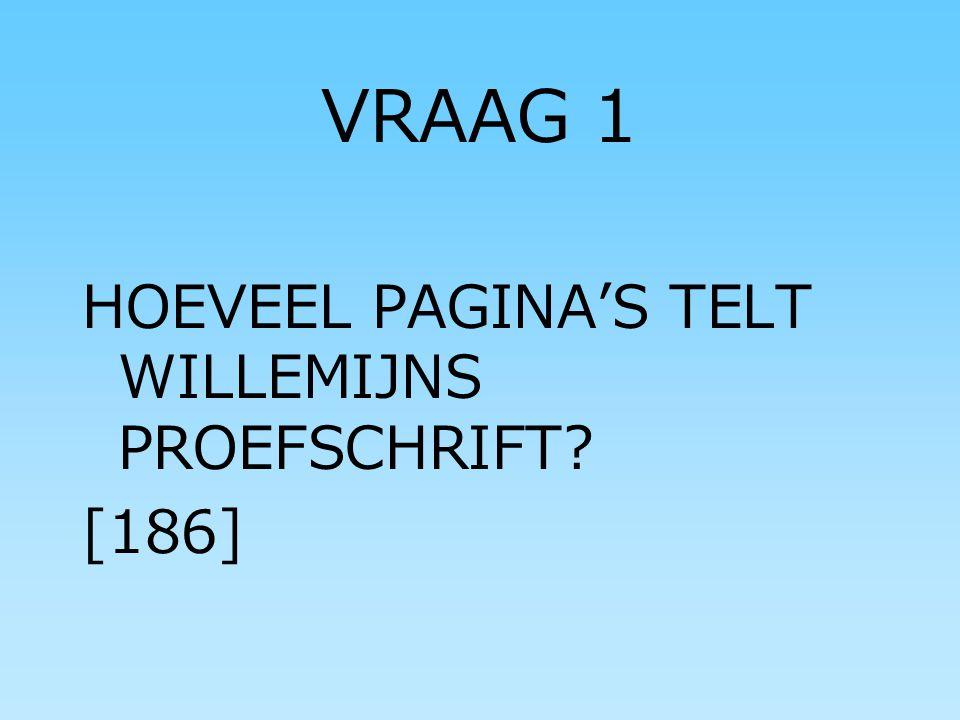 VRAAG 1 HOEVEEL PAGINA'S TELT WILLEMIJNS PROEFSCHRIFT? [186]