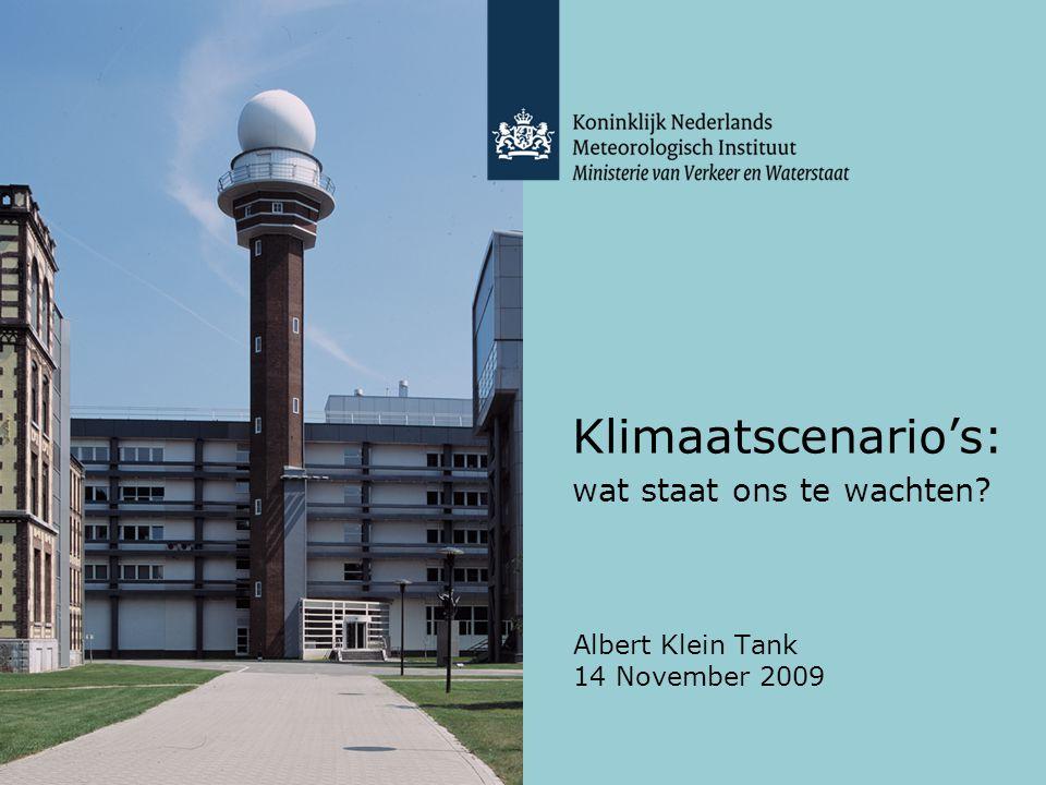 Albert Klein Tank 14 November 2009 Klimaatscenario's: wat staat ons te wachten