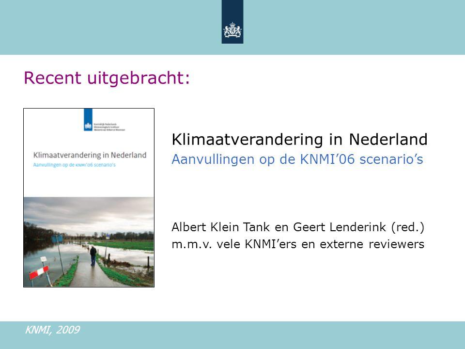 Recent uitgebracht: Klimaatverandering in Nederland Aanvullingen op de KNMI'06 scenario's Albert Klein Tank en Geert Lenderink (red.) m.m.v.