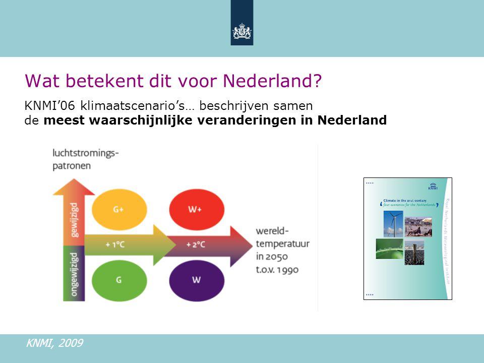 KNMI'06 klimaatscenario's… beschrijven samen de meest waarschijnlijke veranderingen in Nederland Wat betekent dit voor Nederland.