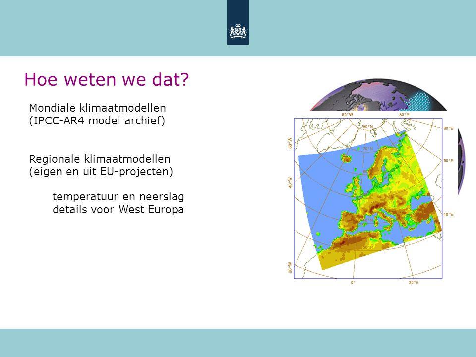 Mondiale klimaatmodellen (IPCC-AR4 model archief) Regionale klimaatmodellen (eigen en uit EU-projecten) temperatuur en neerslag details voor West Europa Hoe weten we dat