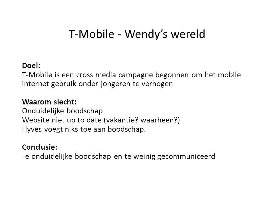 T-Mobile - Wendy's wereld Doel: T-Mobile is een cross media campagne begonnen om het mobile internet gebruik onder jongeren te verhogen Waarom slecht:
