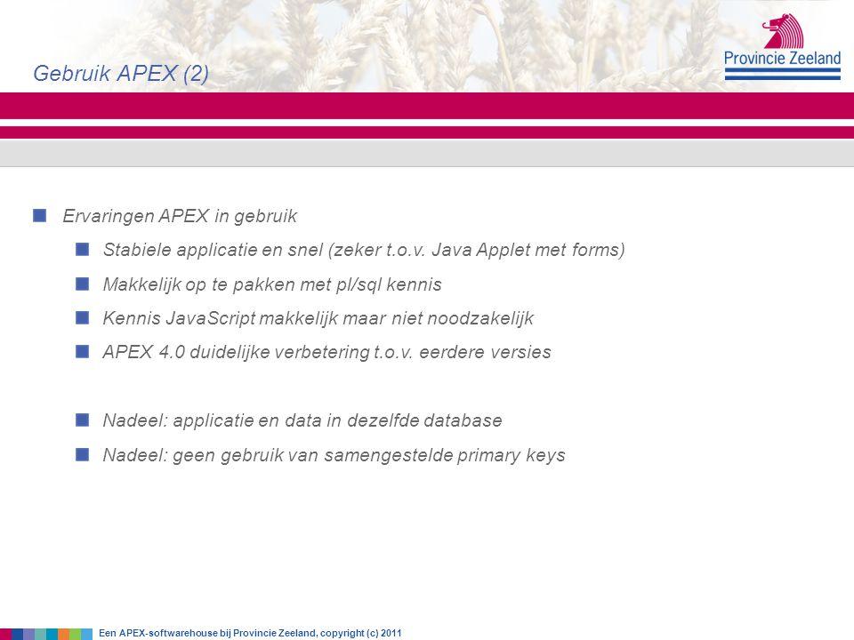 Ervaringen APEX in gebruik Stabiele applicatie en snel (zeker t.o.v. Java Applet met forms) Makkelijk op te pakken met pl/sql kennis Kennis JavaScript
