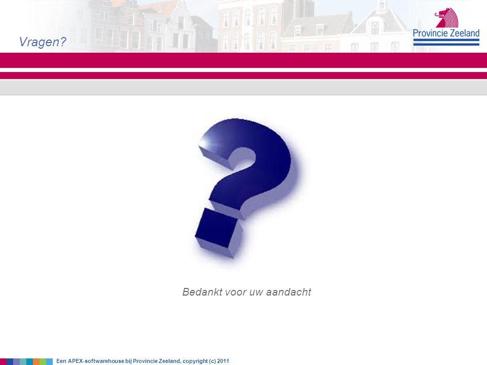 Vragen? Een APEX-softwarehouse bij Provincie Zeeland, copyright (c) 2011 Bedankt voor uw aandacht