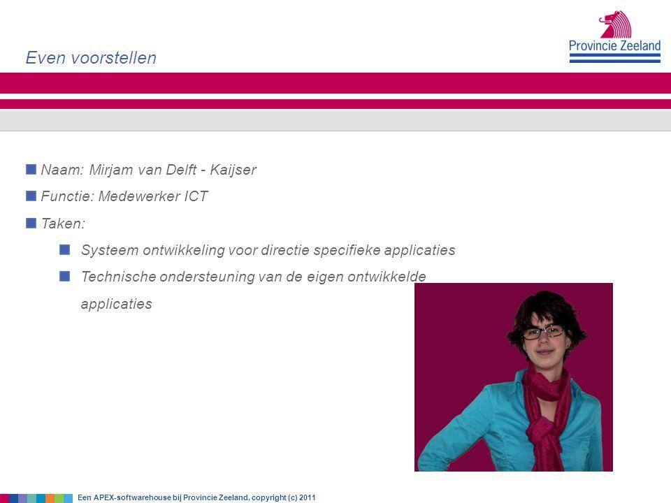 Naam: Mirjam van Delft - Kaijser Functie: Medewerker ICT Taken: Systeem ontwikkeling voor directie specifieke applicaties Technische ondersteuning van