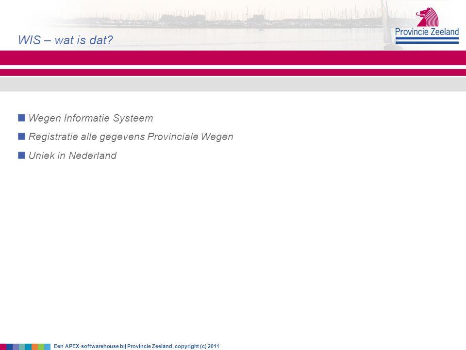 Wegen Informatie Systeem Registratie alle gegevens Provinciale Wegen Uniek in Nederland WIS – wat is dat? Een APEX-softwarehouse bij Provincie Zeeland