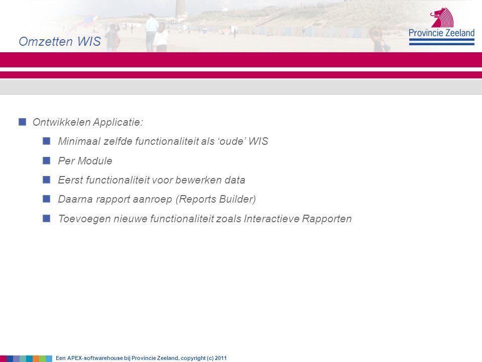 Ontwikkelen Applicatie: Minimaal zelfde functionaliteit als 'oude' WIS Per Module Eerst functionaliteit voor bewerken data Daarna rapport aanroep (Rep