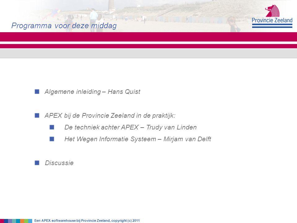 Algemene inleiding – Hans Quist APEX bij de Provincie Zeeland in de praktijk: De techniek achter APEX – Trudy van Linden Het Wegen Informatie Systeem