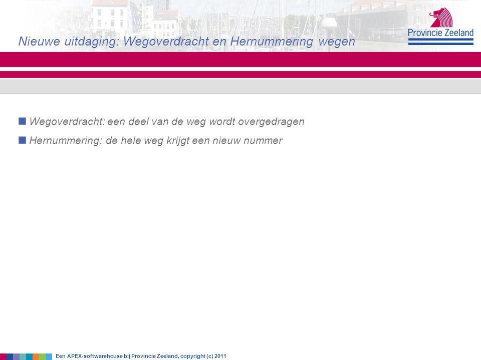Nieuwe uitdaging: Wegoverdracht en Hernummering wegen Een APEX-softwarehouse bij Provincie Zeeland, copyright (c) 2011 Wegoverdracht: een deel van de