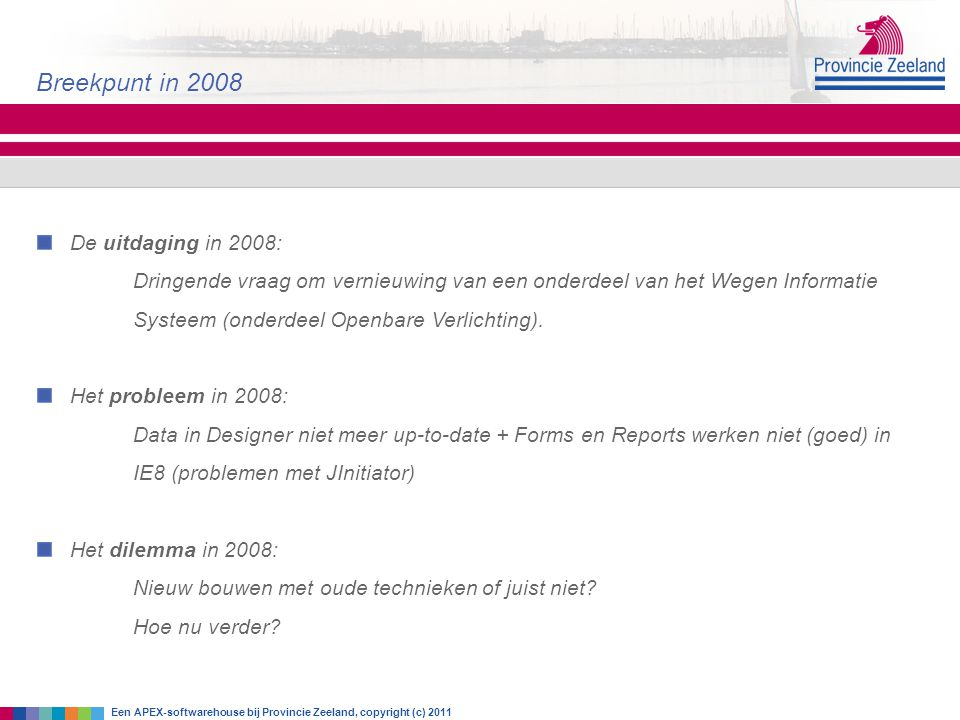 Overstappen op andere programmeertechieken:.NET C++ Visual Basic Java OutSystems Conformeren aan Oracle tools: Developer (Forms/Reports) APEX JDeveloper De twee stromen Een APEX-softwarehouse bij Provincie Zeeland, copyright (c) 2011