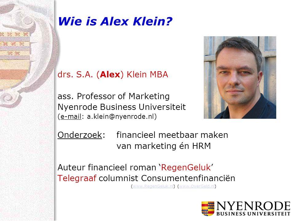 Wie is Alex Klein? drs. S.A. (Alex) Klein MBA ass. Professor of Marketing Nyenrode Business Universiteit (e-mail:a.klein@nyenrode.nl) Onderzoek: finan