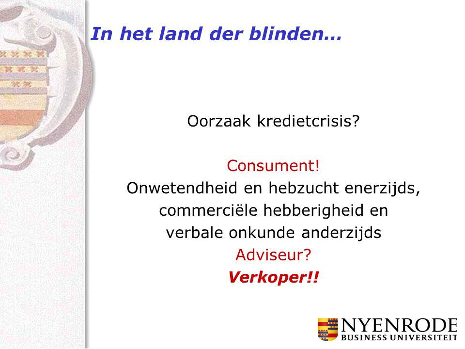In het land der blinden… Oorzaak kredietcrisis? Consument! Onwetendheid en hebzucht enerzijds, commerciële hebberigheid en verbale onkunde anderzijds