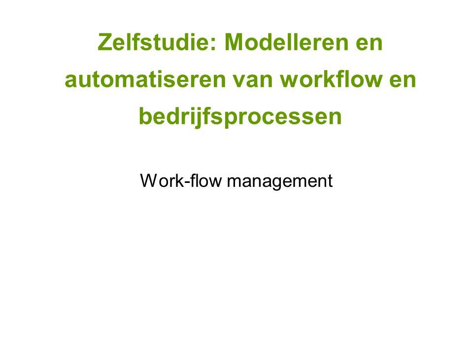 Zelfstudie: Modelleren en automatiseren van workflow en bedrijfsprocessen Work-flow management