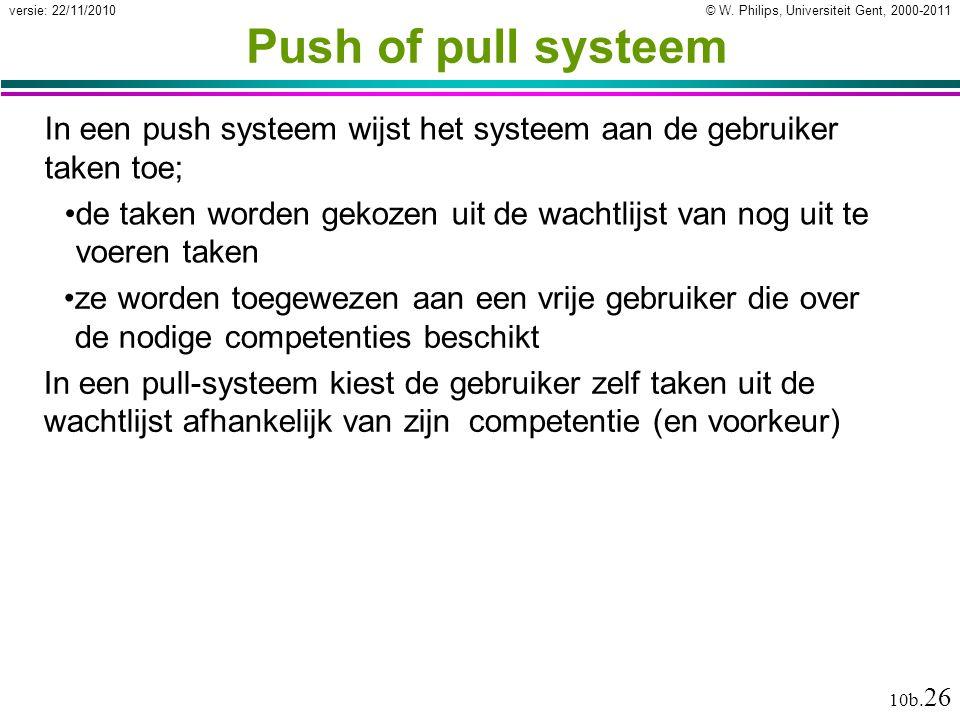 © W. Philips, Universiteit Gent, 2000-2011versie: 22/11/2010 10b. 26 Push of pull systeem In een push systeem wijst het systeem aan de gebruiker taken