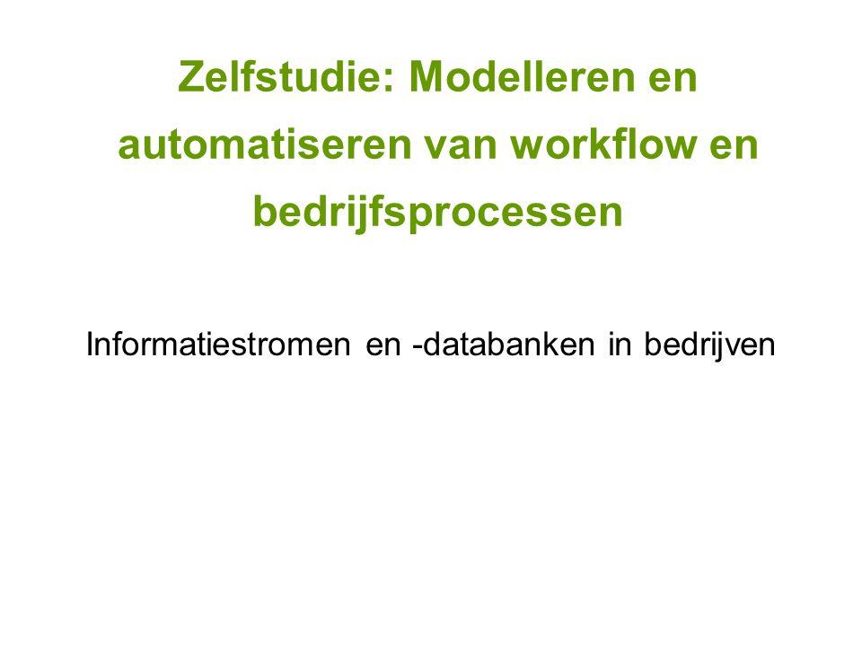 Zelfstudie: Modelleren en automatiseren van workflow en bedrijfsprocessen Informatiestromen en -databanken in bedrijven