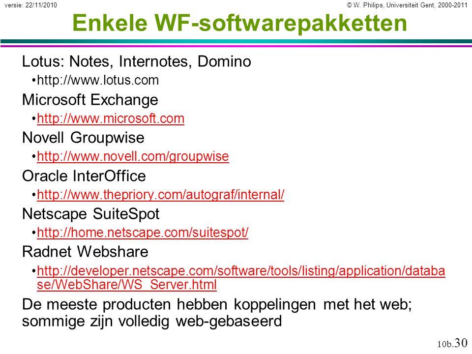 © W. Philips, Universiteit Gent, 2000-2011versie: 22/11/2010 10b. 30 Enkele WF-softwarepakketten Lotus: Notes, Internotes, Domino http://www.lotus.com
