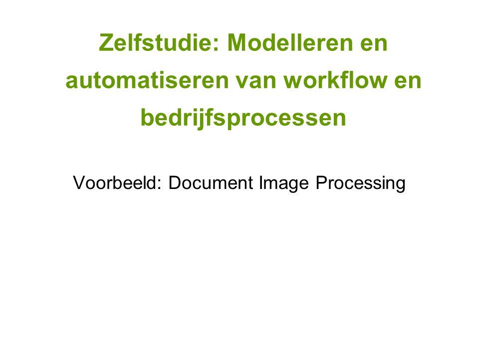 Zelfstudie: Modelleren en automatiseren van workflow en bedrijfsprocessen Voorbeeld: Document Image Processing