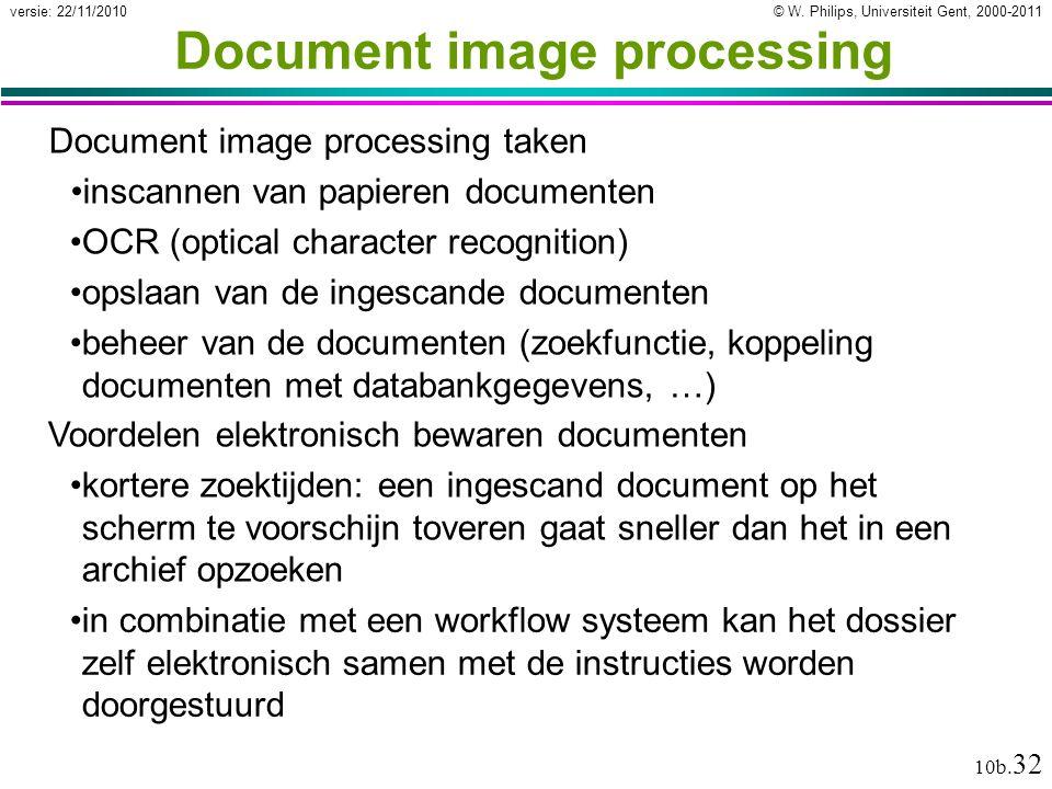 © W. Philips, Universiteit Gent, 2000-2011versie: 22/11/2010 10b. 32 Document image processing Document image processing taken inscannen van papieren
