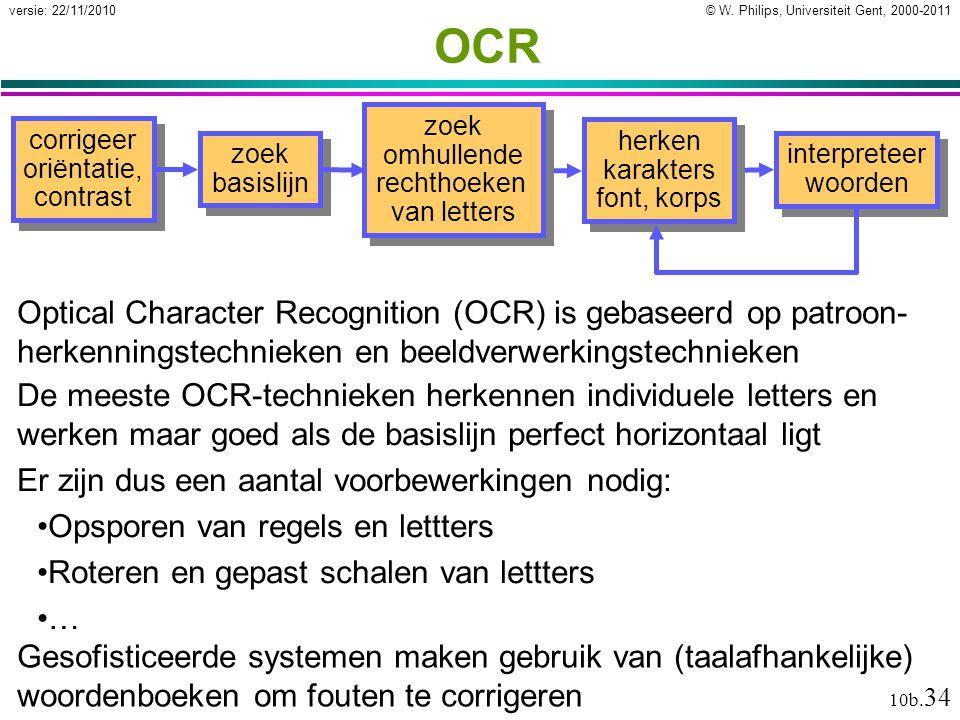 © W. Philips, Universiteit Gent, 2000-2011versie: 22/11/2010 10b. 34 De meeste OCR-technieken herkennen individuele letters en werken maar goed als de