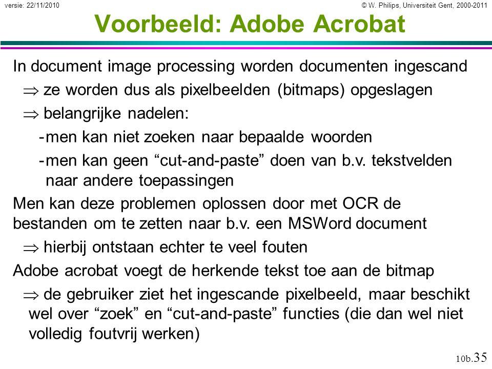 © W. Philips, Universiteit Gent, 2000-2011versie: 22/11/2010 10b. 35 Voorbeeld: Adobe Acrobat In document image processing worden documenten ingescand