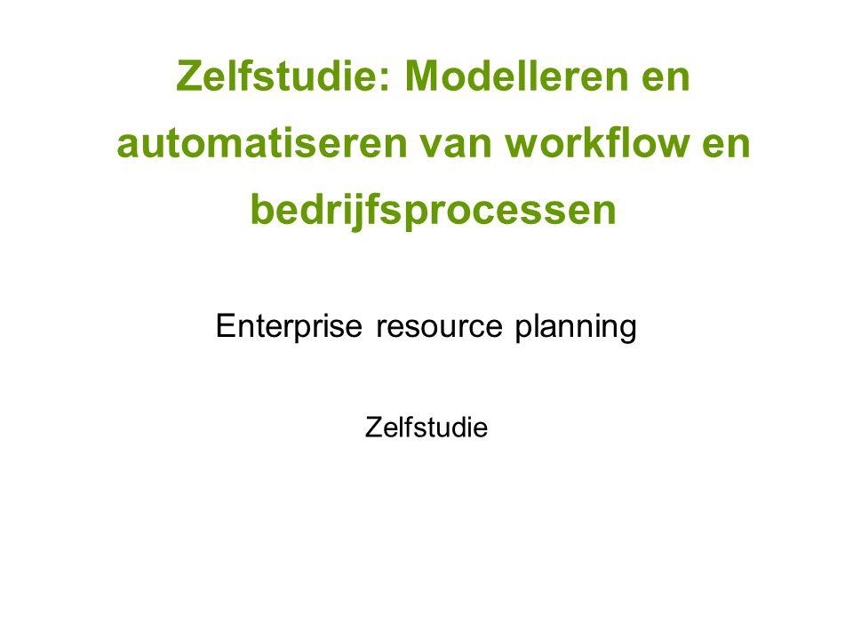 Zelfstudie: Modelleren en automatiseren van workflow en bedrijfsprocessen Enterprise resource planning Zelfstudie