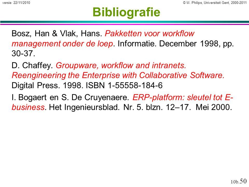 © W. Philips, Universiteit Gent, 2000-2011versie: 22/11/2010 10b. 50 Bibliografie Bosz, Han & Vlak, Hans. Pakketten voor workflow management onder de