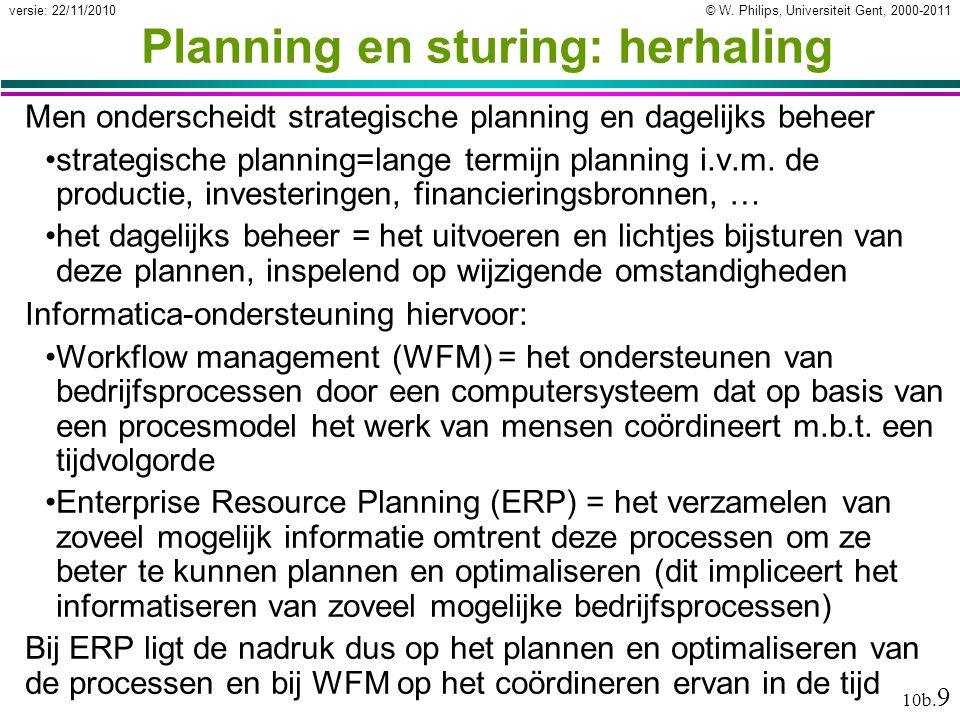 © W. Philips, Universiteit Gent, 2000-2011versie: 22/11/2010 10b. 9 Planning en sturing: herhaling Men onderscheidt strategische planning en dagelijks