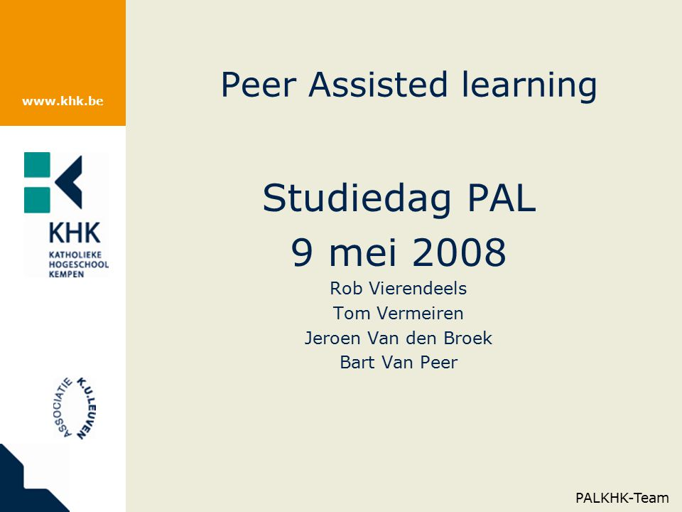 www.khk.be Peer Assisted learning Studiedag PAL 9 mei 2008 Rob Vierendeels Tom Vermeiren Jeroen Van den Broek Bart Van Peer PALKHK-Team
