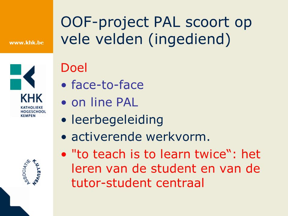 www.khk.be OOF-project PAL scoort op vele velden (ingediend) Doel face-to-face on line PAL leerbegeleiding activerende werkvorm.