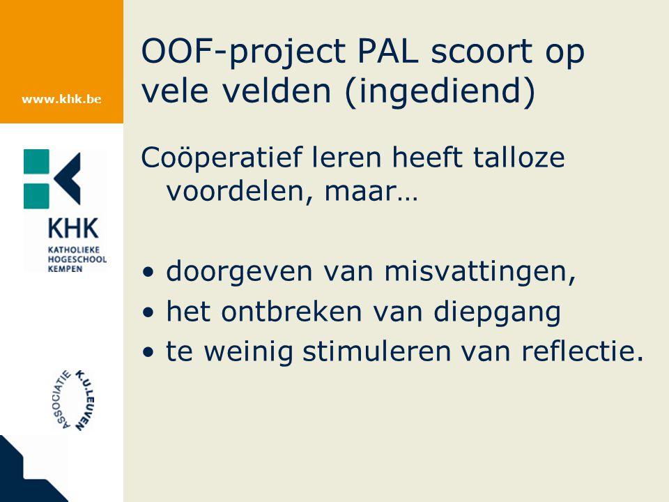 www.khk.be OOF-project PAL scoort op vele velden (ingediend) Coöperatief leren heeft talloze voordelen, maar… doorgeven van misvattingen, het ontbreke