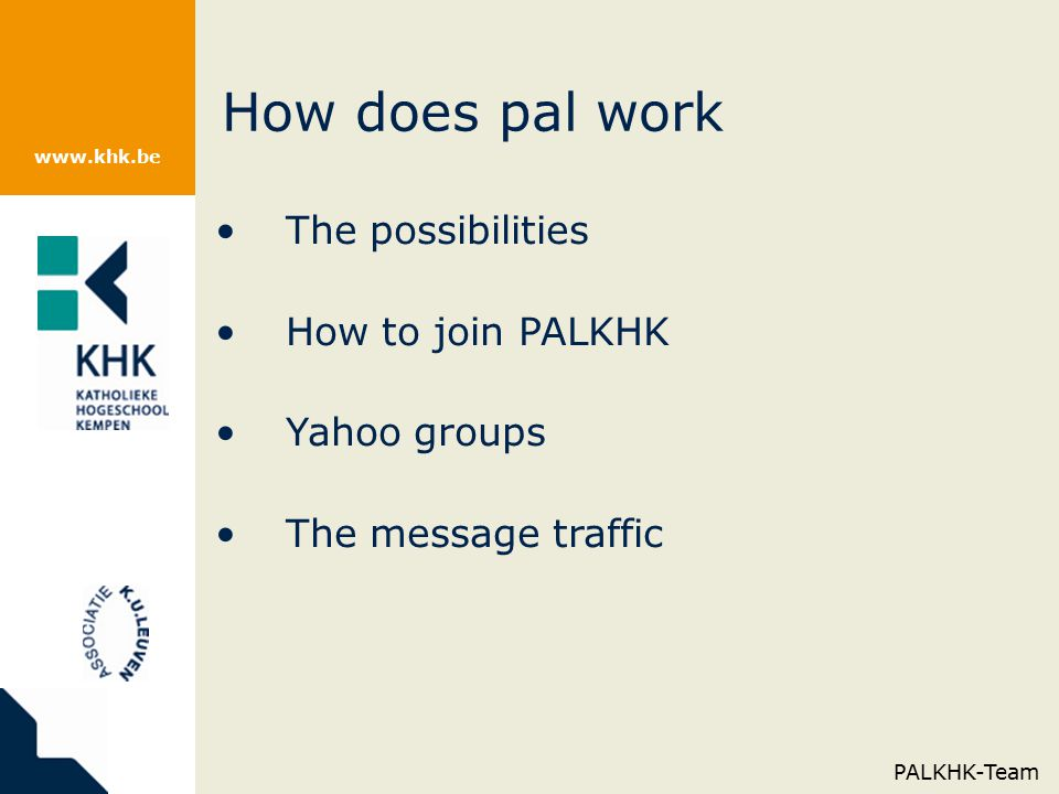 www.khk.be How does pal work The possibilities How to join PALKHK Yahoo groups The message traffic PALKHK-Team