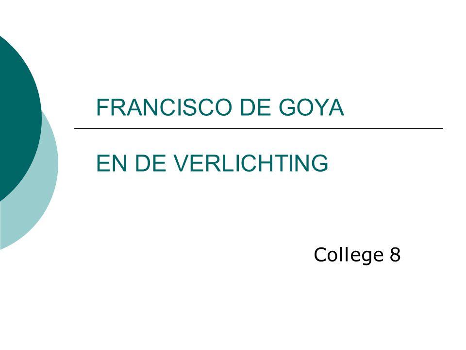 Francisco de Goya y Lucientes  Hofschilder  Universele thema's  Kritische houding  Kartonschilder  Portretschilder  Etsen