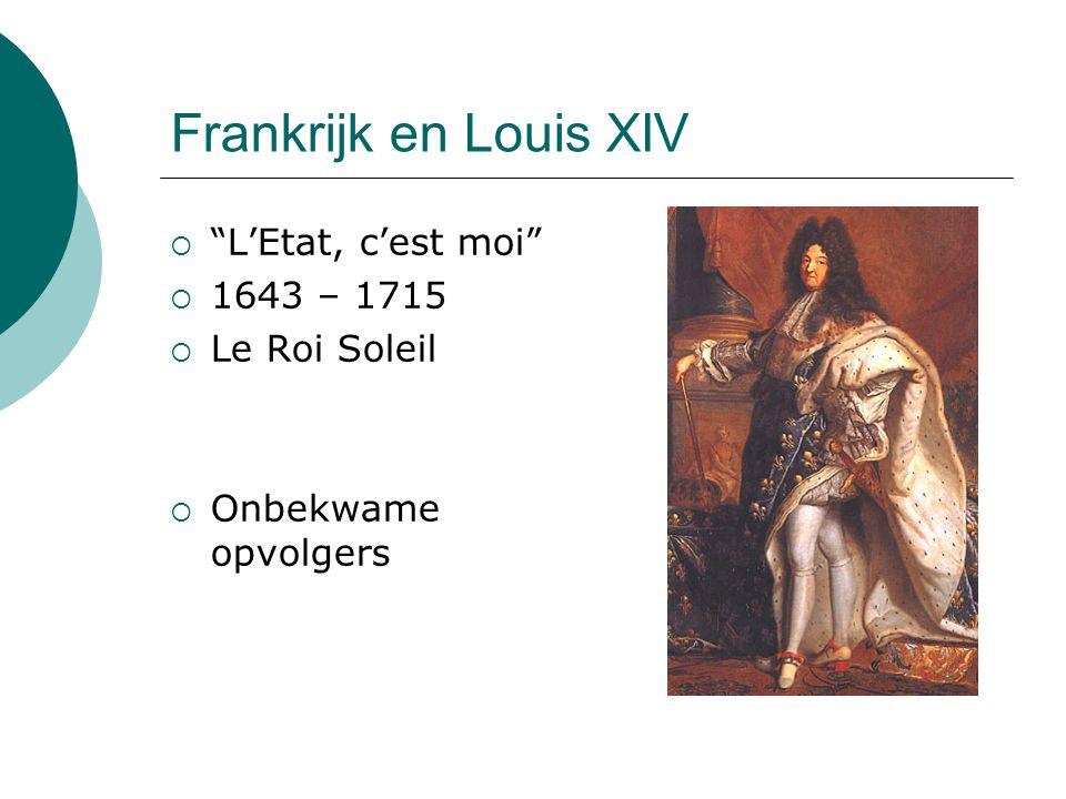 """Frankrijk en Louis XIV  """"L'Etat, c'est moi""""  1643 – 1715  Le Roi Soleil  Onbekwame opvolgers"""