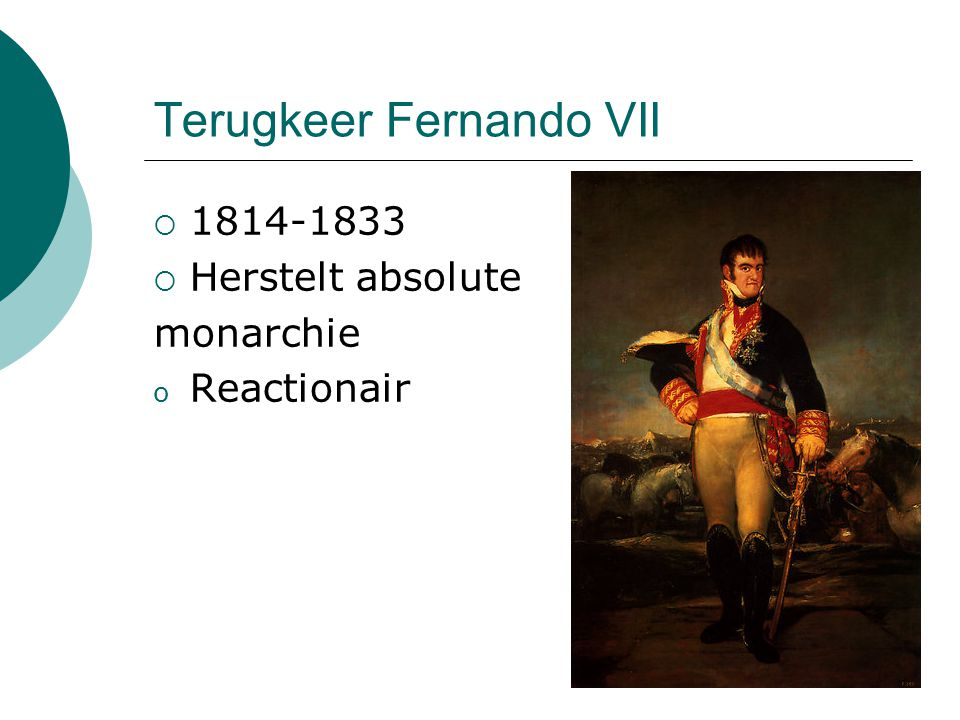 Terugkeer Fernando VII  1814-1833  Herstelt absolute monarchie o Reactionair