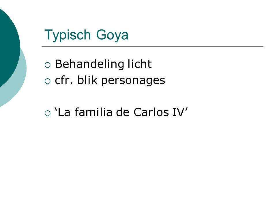 Typisch Goya  Behandeling licht  cfr. blik personages  'La familia de Carlos IV'