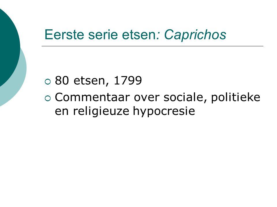 Eerste serie etsen: Caprichos  80 etsen, 1799  Commentaar over sociale, politieke en religieuze hypocresie