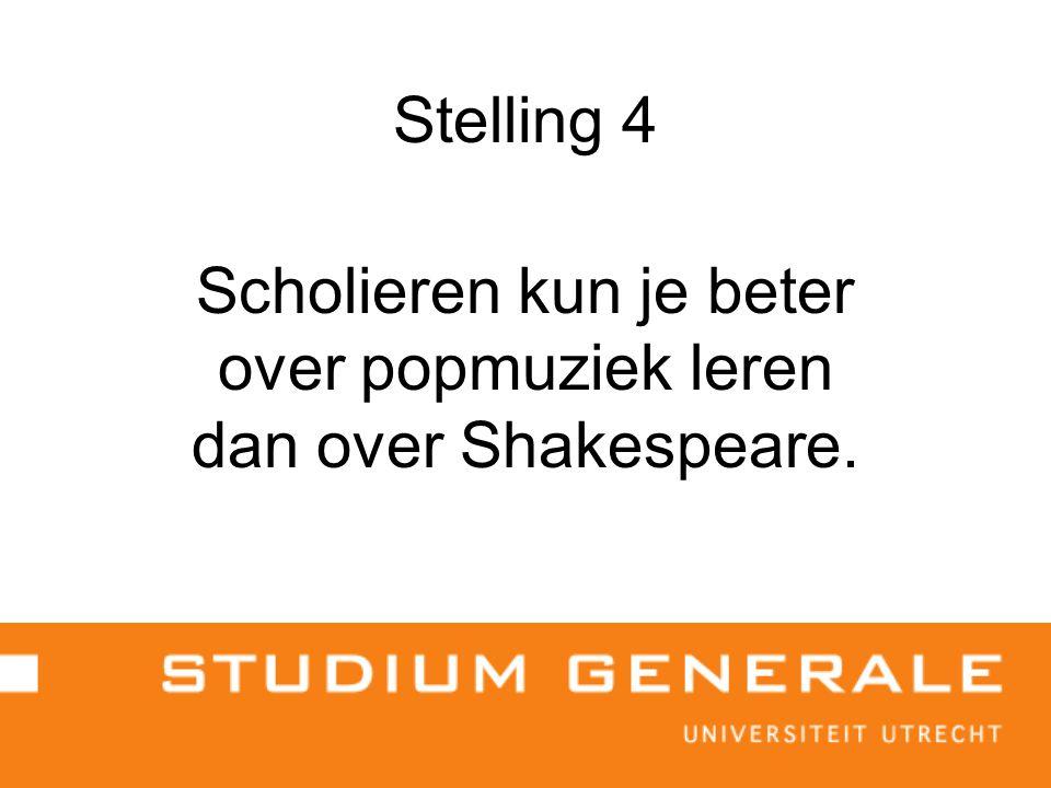 Stelling 4 Scholieren kun je beter over popmuziek leren dan over Shakespeare.