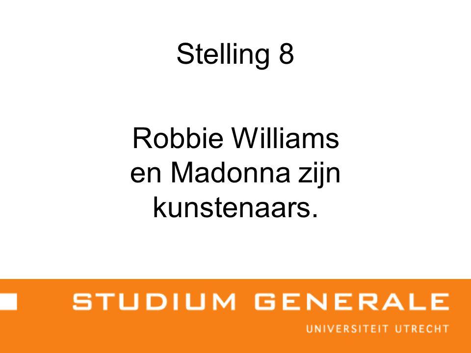 Stelling 8 Robbie Williams en Madonna zijn kunstenaars.