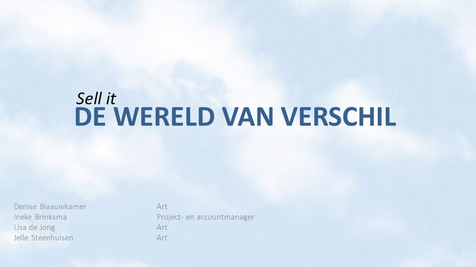 DE WERELD VAN VERSCHIL Denise BlaauwkamerArt Ineke BrinksmaProject- en accountmanager Lisa de JongArt Jelle SteenhuisenArt Sell it