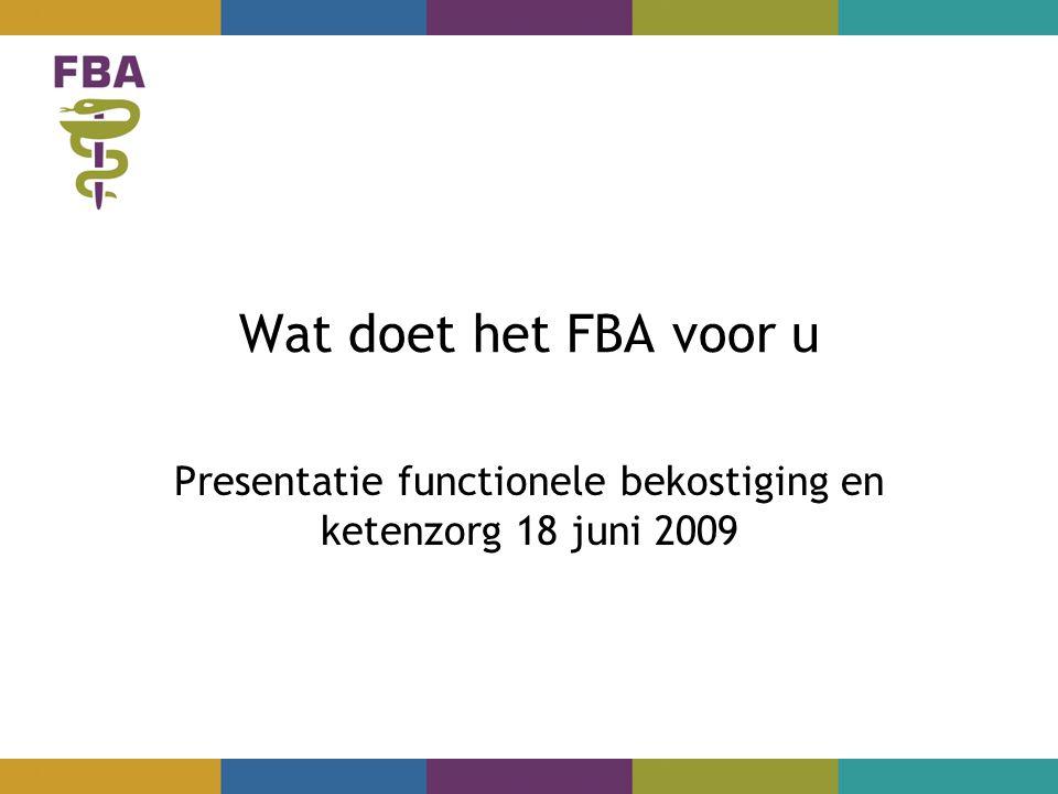 Wat doet het FBA voor u Presentatie functionele bekostiging en ketenzorg 18 juni 2009