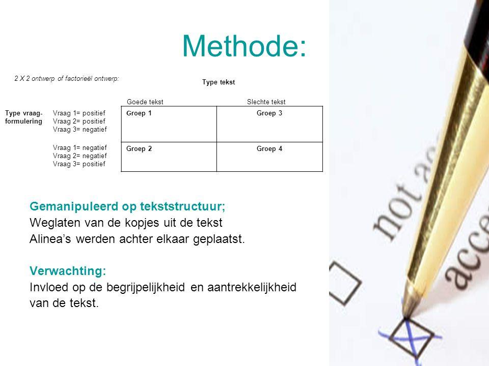 Methode: Gemanipuleerd op tekststructuur; Weglaten van de kopjes uit de tekst Alinea's werden achter elkaar geplaatst. Verwachting: Invloed op de begr
