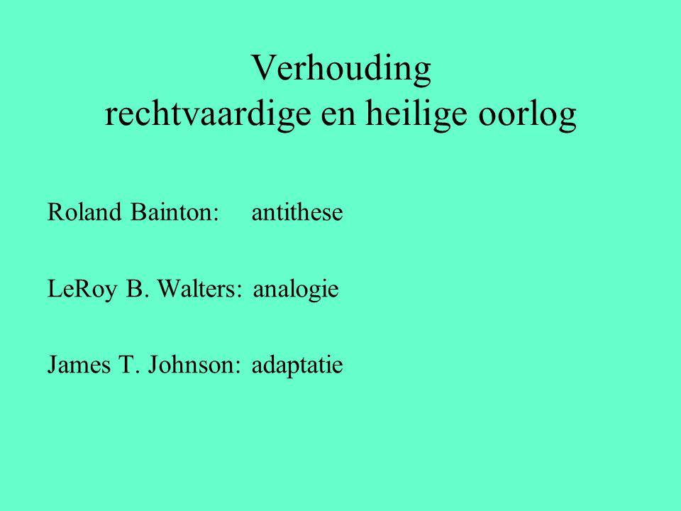 Verhouding rechtvaardige en heilige oorlog Roland Bainton: antithese LeRoy B. Walters: analogie James T. Johnson: adaptatie
