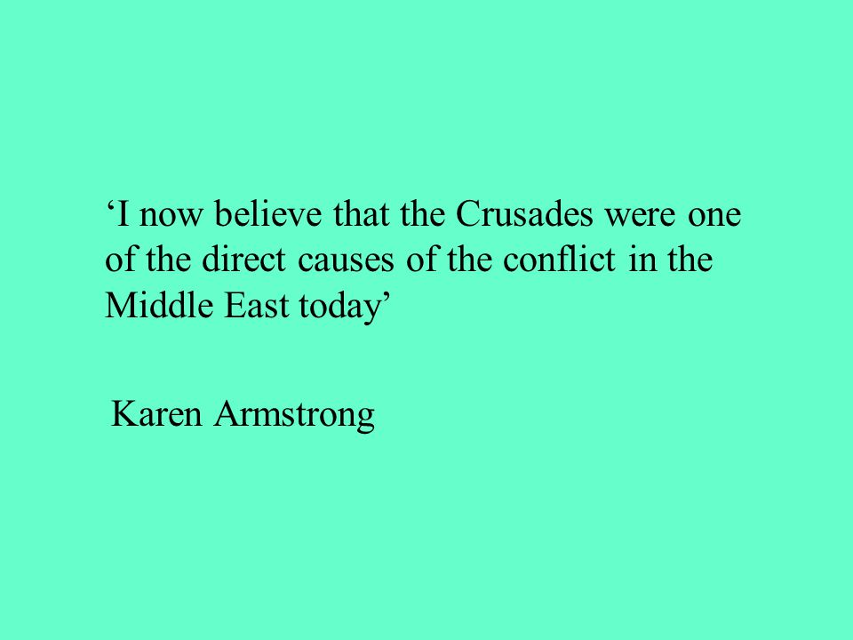 'I now believe that the Crusades were one of the direct causes of the conflict in the Middle East today' Karen Armstrong
