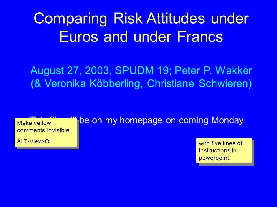 Comparing Risk Attitudes under Euros and under Francs August 27, 2003, SPUDM 19; Peter P.